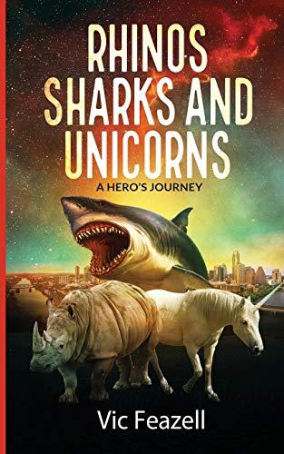 Rhinos Sharks & Unicorns: A Hero's Journey (The Journey Begins): Feazell, Vic