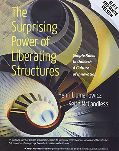 9780615975306: The Surprising Power of Liberating Structures: Simple Rules to Unleash A Culture of Innovation (Black and White Version)