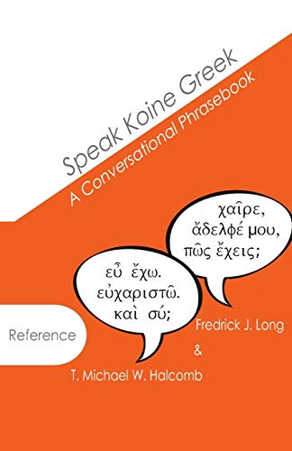 9780615976273: Speak Koine Greek: A Conversational Phrasebook (AGROS)