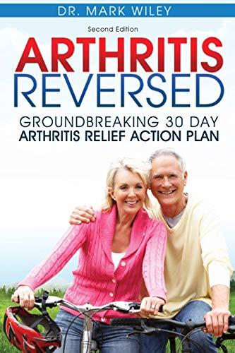Arthritis Reversed: Groundbreaking 30-Day Arthritis Relief Action: Mark V. Wiley