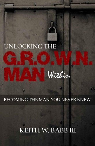9780615976884: Unlocking the Grown Man Within: Becoming the Man You Never Knew