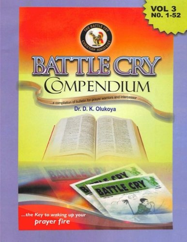 Battle cry Compendium Vol: 3 (Volume 3): Dr. D. K. Olukoya