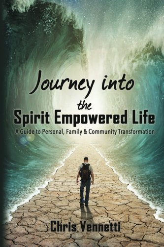 9780615978994: Journey into the Spirit Empowered Life: A Guide to Personal, Family & Community Transformation