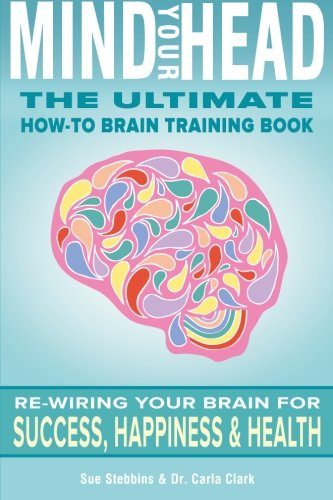 9780615979625: Mind Your Head: The Ultimate How-To Brain Training Book