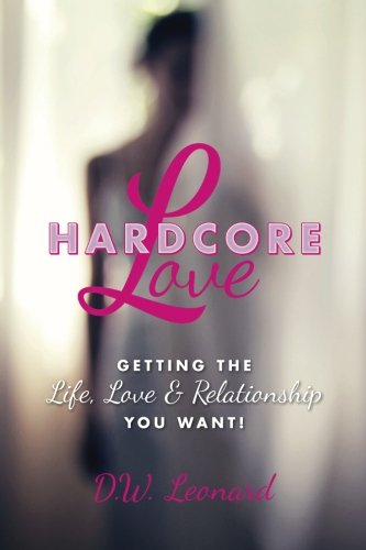 9780615980720: Hardcore Love: Getting the Life, Love & Relationship You Want!