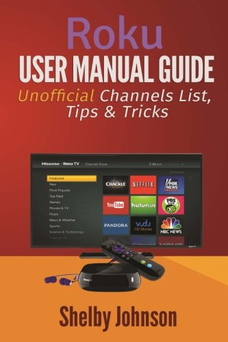 9780615980775: Roku User Manual Guide: Private Channels List, Tips & Tricks