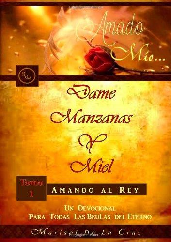 9780615981086: Amado Mio... Dame Manzanas y Miel: Amando Al Rey Tomo 1 Un devocional para todas las Beulas del Rey Eterno