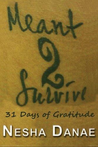 Meant 2 Survive: 31 Days of Gratitude (Volume 1): Nesha Danae