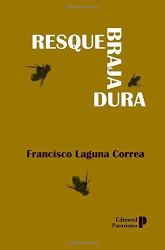 9780615984063: Resquebrajadura (deforme y mutilado, este relato...) (Narrativa Latinoamericana)
