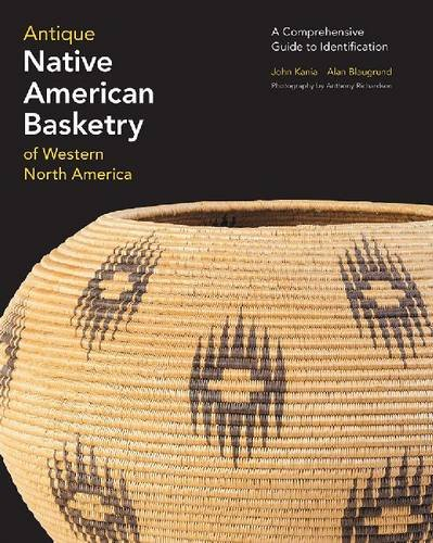 Antique Native American Basketry of Western North America: A Comprehensive Guide to Identification ...