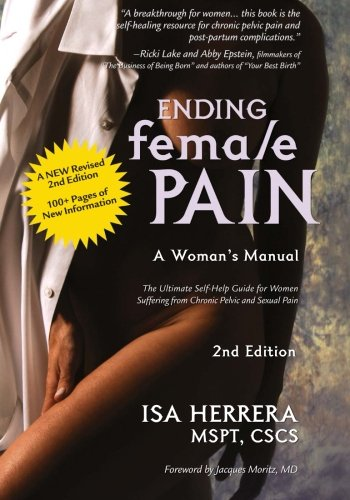 9780615988634: Ending Female Pain, A Woman's Manual, Expanded 2nd Edition: The Ultimate Self-Help Guide for Women Suffering From Chronic Pelvic and Sexual Pain