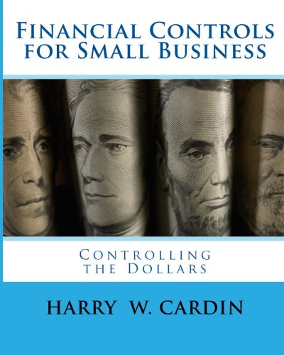 Financial Controls for Small Business: Mr. Harry W Cardin