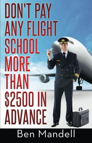 9780615990019: Don't Pay Any Flight School More Than $2500 In Advance: The Censored Information The Bad Guys Don't Want You To Know
