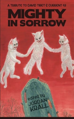 9780615990040: Mighty in Sorrow: A Tribute to David Tibet & Current 93