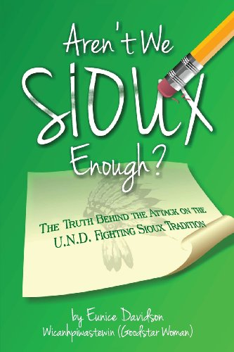 Aren't We Sioux Enough?: The Truth Behind the Attack on the U.N.D. Fighting Sioux Tradition: ...
