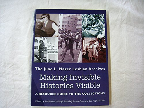 Making Invisible Histories Visible: The June L. Mazer Lesbian Archives: A Resource Guide to the ...