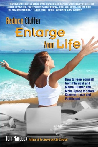9780615991887: Reduce Clutter, Enlarge Your Life: How You Can Free Yourself from Physical and Mental Clutter and Enjoy Success, Love and Fulfillment