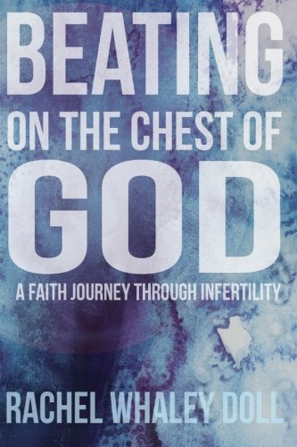 9780615992860: Beating on the Chest of God: A Faith Journey through Infertility
