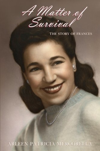 A Matter of Survival: The Story of Frances: Arleen Patricia Mercorella