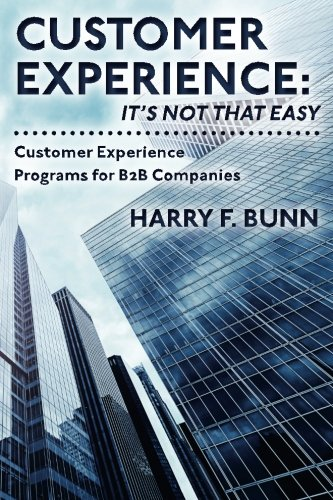 9780615993706: Customer Experience: It's Not That Easy: Customer Experience Programs for B2B Companies