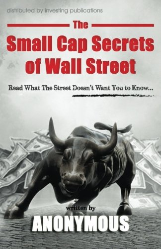 The Small Cap Secrets of Wall Street: Anonymous