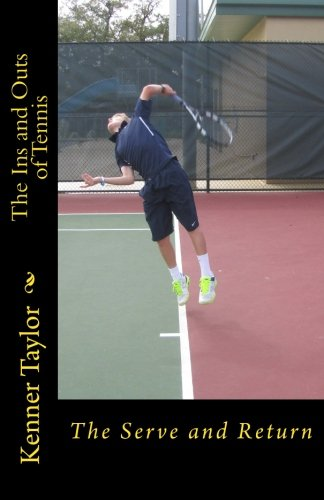 9780615994758: The Ins and Outs of Tennis: The Serve and Return (Volume 1)