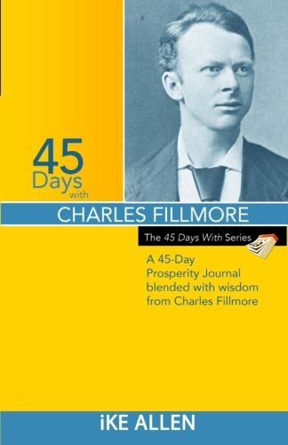 45 Days with Charles Fillmore: A 45 Day Prosperity Journal Blended with Wisdom from Charles ...