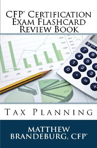 CFP Certification Exam Flashcard Review Book: Tax Planning (3rd Edition): Matthew Brandeburg