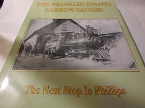 9780615997278: The Franklin County Narrow Gauges the Next Stop Is Phillips