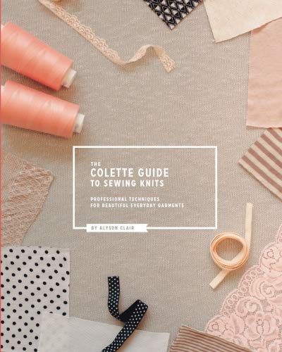 9780615999166: The Colette Guide to Sewing Knits: Professional Techniques for Beautiful Everyday Garments
