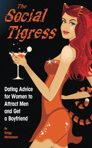 9780615999319: The Social Tigress: Dating Advice for Women to Attract Men and Get a Boyfriend: 2