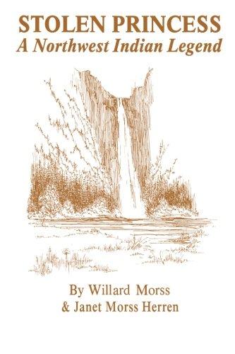 Stolen Princess: A Northwest Indian Legend: Morss, Willard, Morss Herren, Janet