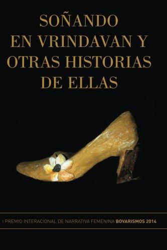 9780615999456: Soñando en Vrindavan y otras historias de ellas: I Premio Internacional de Cuento Femenino Bovarismos 2014
