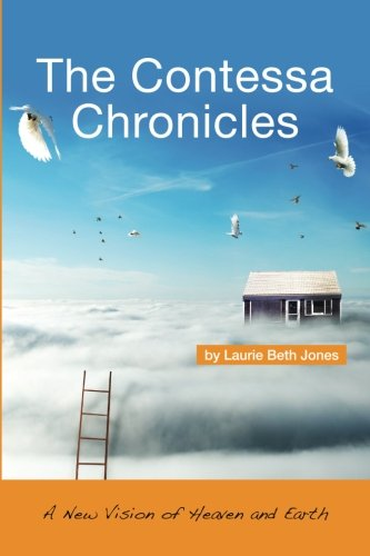 The Contessa Chronicles: A New Vision of Heaven and Earth: Laurie Beth Jones
