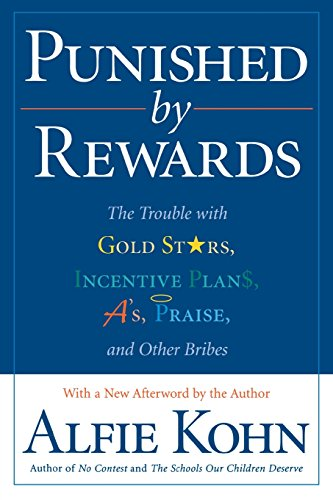 9780618001811: Punished by Rewards: The Trouble with Gold Stars, Incentive Plans, A'S, Praise, and Other Bribes