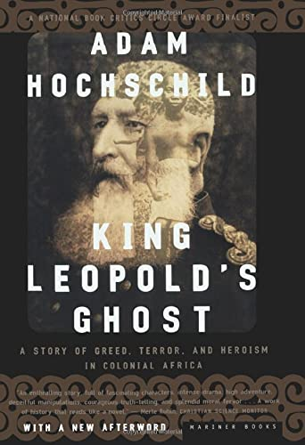 King Leopold's Ghost: A Story of Greed,: Hochschild, Adam