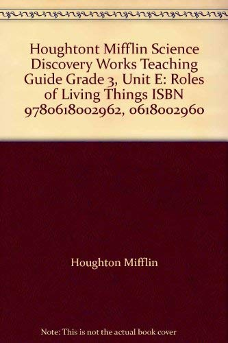 9780618002764: Houghtont Mifflin Science Discovery Works Teaching Guide Grade 3, Unit E: Roles of Living Things ISBN 9780618002962, 0618002960