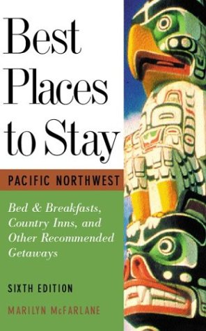 9780618005352: Best Places to Stay: Pacific Northwest: Bed & Breakfasts, Historic Inns and Other Recommended Getaways- Sixth Edition
