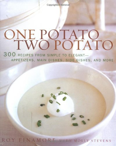 One Potato, Two Potato 300 Recipes from Simple to Elegant - Appetizers, Main Dishes, Side Dishes, ...
