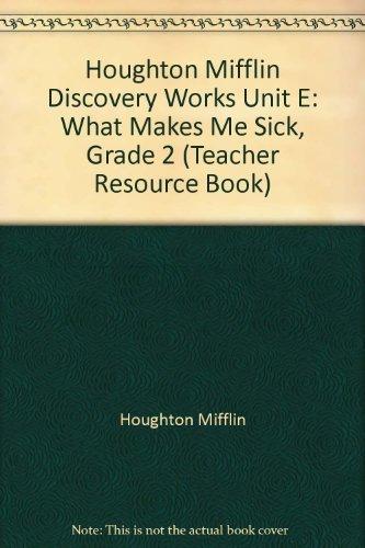 9780618008827: Houghton Mifflin Discovery Works Unit E: What Makes Me Sick, Grade 2 (Teacher Resource Book)