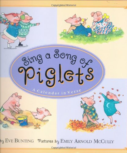 Sing a Song of Piglets: A Calendar in Verse: Bunting, Eve (illustrated by Emily Arnold McCully)
