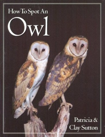 How to Spot an Owl: Patricia Taylor Sutton; Clay Sutton