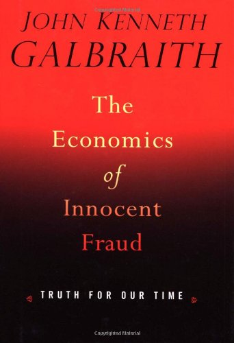 9780618013241: The Economics of Innocent Fraud: Truth For Our Time