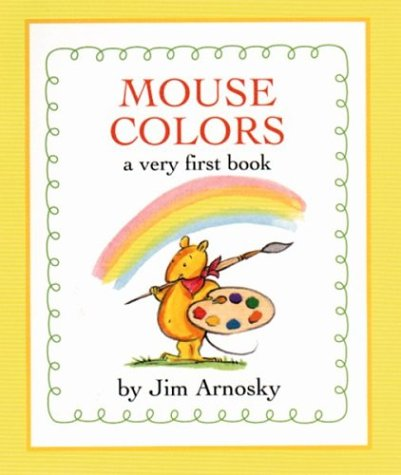 Mouse Colors: A Very First Book (9780618015214) by Jim Arnosky