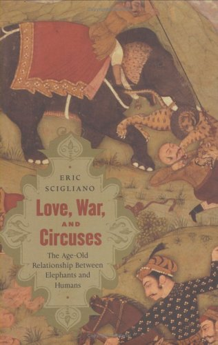 9780618015832: Love, War, and Circuses: The Age-Old Relationship Between Elephants and Humans
