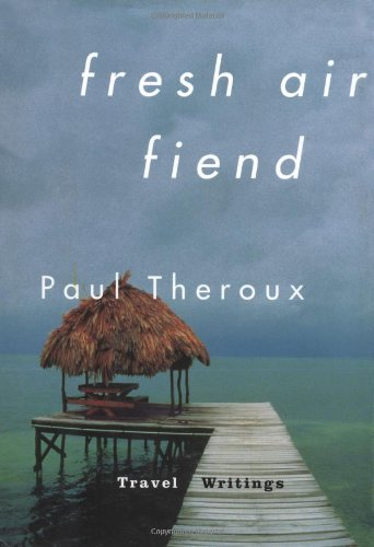 Fresh Air Fiend: Travel Writings, 1985-2000 (Signed)