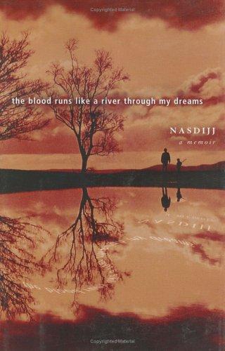The Blood Runs Like a River Through My Dreams: Nasdijj, .; Nasdijj