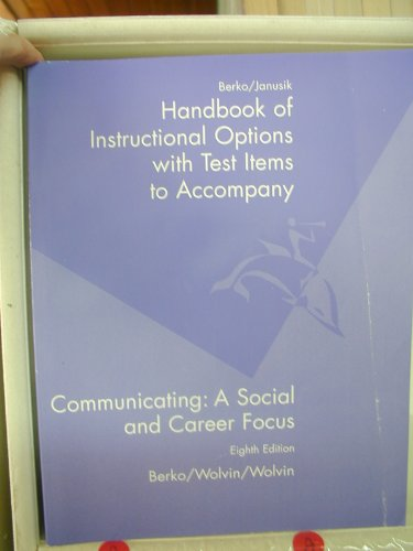 Handbook of Instructional Options, Communicating : A Social and Career Focus: Roy M. Berko, Laura ...