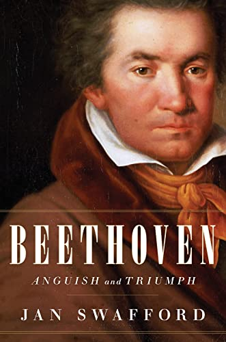 Beethoven: Anguish and Triumph (Hardcover): Jan Swafford