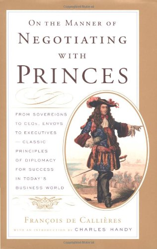 9780618055128: On the Manner of Negotiating with Princes: From Sovereigns to CEOs, Envoys to Executives -- Classic Principles of Diplomacy and the Art of Negotiation